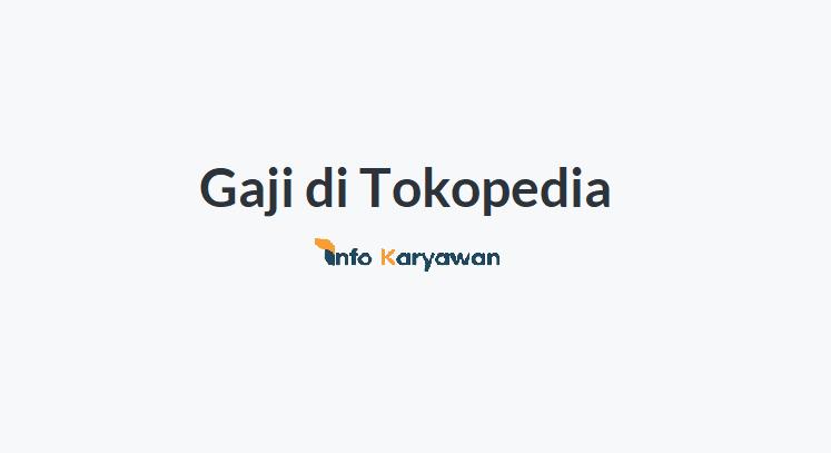 Gaji Karyawan Tokopedia