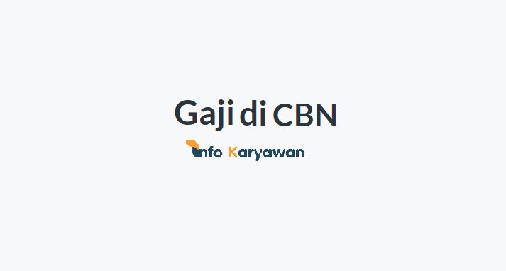 gaji karyawan CBN