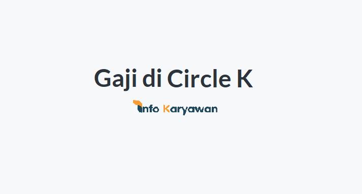 Gaji Karyawan Circle K