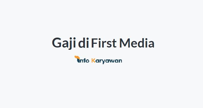 Gaji Karyawan Fisrt Media