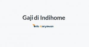 Gaji Karyawan Indihome