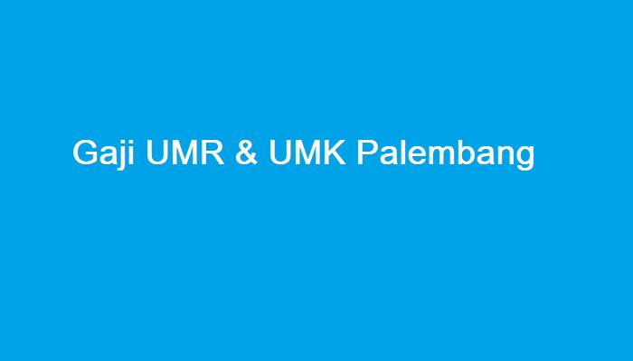 Gaji UMR Palembang Terbaru 2021