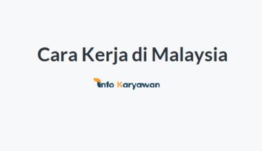 Cara Kerja di Malaysia, Syarat + Tipsnya!