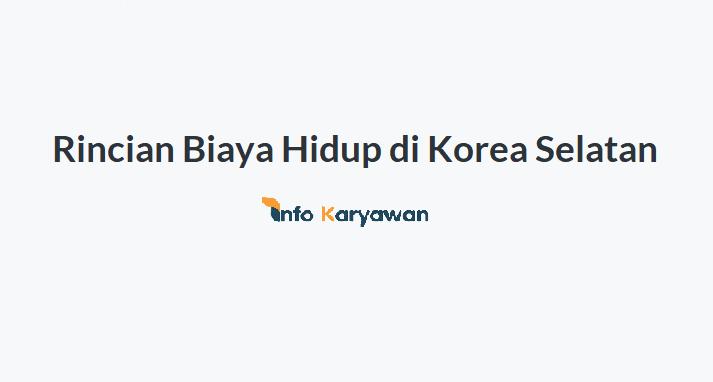 Rincian Biaya Hidup di Korea Selatan