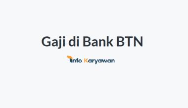 Gaji Karyawan Bank BTN Terbaru Semua Posisi